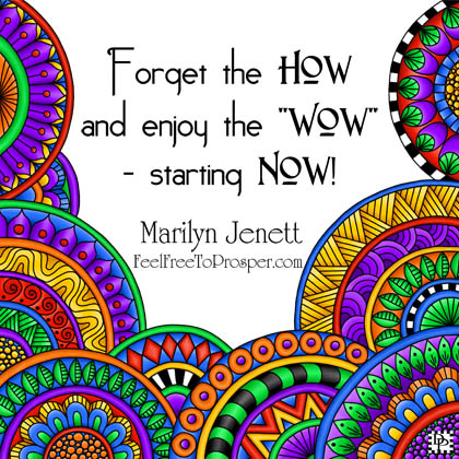 Forget the How and Enjoy the Wow - Starting Now!